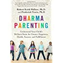 Dharma Parenting: Understand Your Child's Brilliant Brain for Greater Happiness, Health, Success, and Fulfillment
