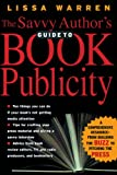 The Savvy Author s Guide To Book Publicity: A Comprehensive Resource -- from Building the Buzz to Pitching the Press