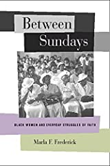 To be a black woman of faith in the American South is to understand and experience spirituality in a particular way. How this understanding expresses itself in everyday practices of faith is the subject of Between Sundays, an innovativ...