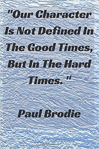 Our Character Is Not Defined In The Good Times, But In The ...
