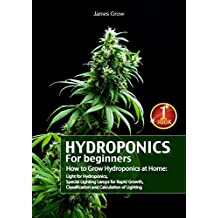 Hydroponics for Beginners. How to Grow Hydroponics at Home: Light for Hydroponics, Special Lighting Lamps for Rapid Growth, Classification and Calculation of Lighting