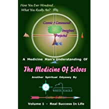 The Medicine of Selves - Vol. 1: How to Realize Real Success in Life (The Medicine in Selves)