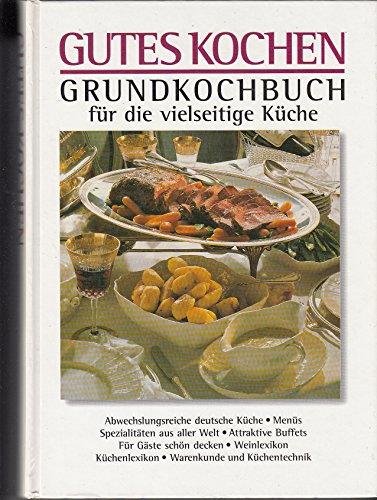 Gutes Kochen. Grundkochbuch für die vielseitige Küche