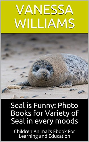 Seal is Funny: Photo Books for Variety of Seal in every moods: Children Animal's Ebook For Learning and Education (Fun Rhyming Children's Books 4)