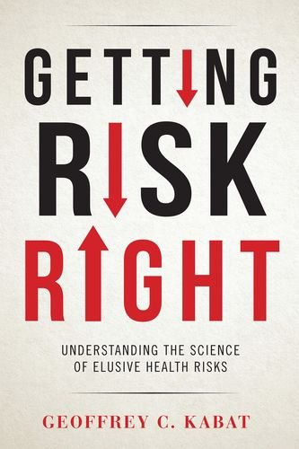 Getting Risk Right  Understanding The Science Of Elusive Health Risks
