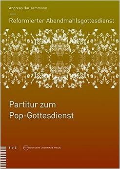 Reformierter Abendmahlsgottesdienst: Partitur Zum Pop-Gottesdienst (Reformierter Abendmahlsgottesdienst. Aargauer Jubilaumslitur)