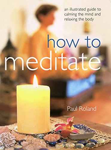 How to Meditate: An Illustrated Guide to Calming the Mind and Relaxing the Body