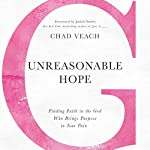 Unreasonable Hope: Finding Faith in the God Who Brings Purpose to Your Pain | Chad Veach