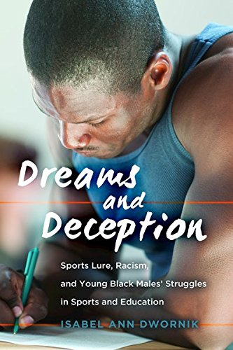 Books : Dreams and Deception: Sports Lure, Racism, and Young Black Males' Struggles in Sports and Education (Adolescent Cultures, School, and Society)