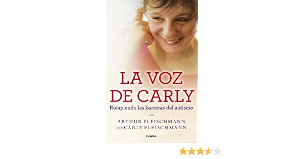 Amazon.com: La voz de Carly (e-original): Rompiendo las barreras del autismo (Spanish Edition) eBook: Arthur Fleischmann, Carly Fleischmann: Kindle Store