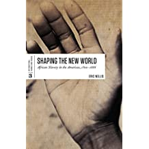 Shaping the New World: African Slavery in the Americas, 1500-1888 (International Themes and Issues Book 3)