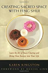 Creating Sacred Space With Feng Shui: Learn the Art of Space Clearing and Bring New Energy into Your Life by Karen Kingston (1997-05-15)
