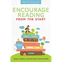 Encourage Reading from the Start: Essays, Articles, and Interviews from the Field