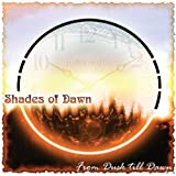 From Dusk Till Dawn by SHADES OF DAWN