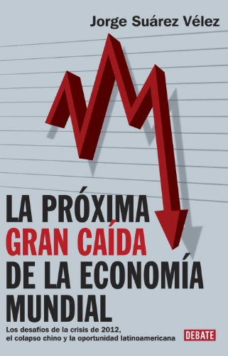 La Proxima Gran Caida de La Economia Mundial: Amazon.es: Suarez Velez, Jorge: Libros