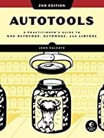 Autotools, 2nd Edition: A Practitioner's Guide to GNU Autoconf, Automake, and Libtool Front Cover