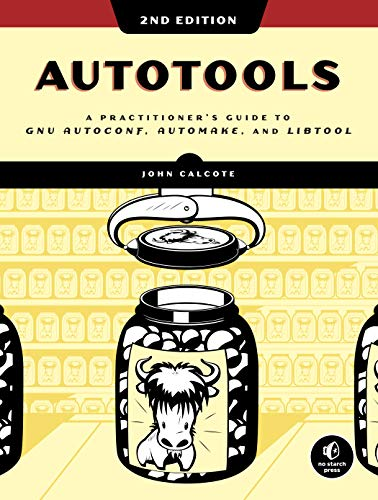 Autotools: A Practitioner's Guide to GNU Autoconf, Automake, and Libtool por John Calcote