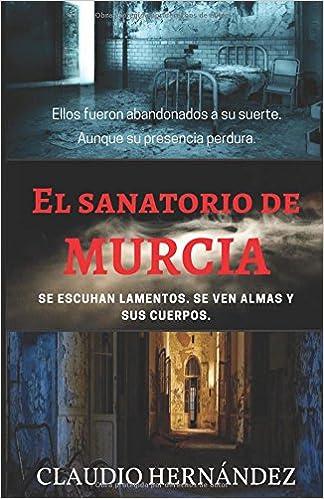 El Sanatorio de Murcia: Amazon.es: Claudio Hernández, Higinia Maria: Libros