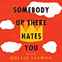 Somebody Up There Hates You: A Novel Audiobook by Hollis Seamon Narrated by Noah Galvin