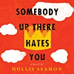 Somebody Up There Hates You: A Novel | Hollis Seamon