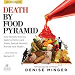 Death by Food Pyramid: How Shoddy Science, Sketchy Politics and Shady Special Interests Have Ruined Our Health | Denise Minger