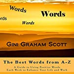 The Best Words from A-Z: A Guide to Using Positive Words Each Week to Enhance Your Life and Work | Gini Graham Scott PhD