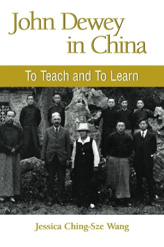 John Dewey in China: To Teach and to Learn (SUNY series in Chinese Philosophy and Culture) (Best Western In China)