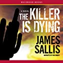 The Killer Is Dying Audiobook by James Sallis Narrated by Ken Marks