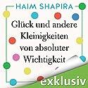 Glück und andere Kleinigkeiten von absoluter Wichtigkeit Hörbuch von Haim Shapira Gesprochen von: Sebastian Walch