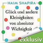 Glück und andere Kleinigkeiten von absoluter Wichtigkeit | Haim Shapira