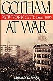 Gotham at War, Edward K. Spann, 0842050574