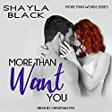 More Than Want You: More Than Words Series, Book 1 Audiobook by Shayla Black Narrated by Christian Fox