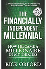 The Financially Independent Millennial: How I Became a Millionaire in My Thirties Paperback