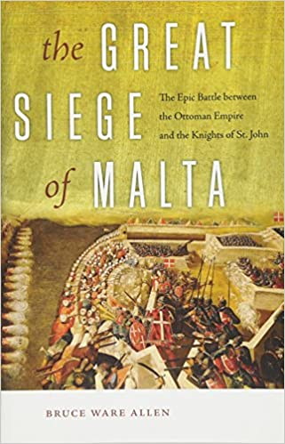 The Great Siege Of Malta The Epic Battle Between The Ottoman Empire