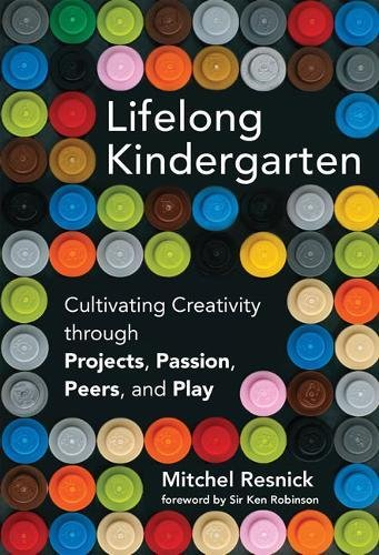 Lifelong Kindergarten: Cultivating Creativity through Projects, Passion, Peers, and Play (MIT Press) PDF