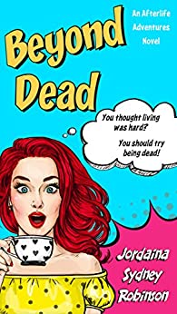 Beyond Dead: An Afterlife Adventures Novel (A Paranormal Ghost Cozy Mystery Series Book 1) by [Robinson, Jordaina Sydney]