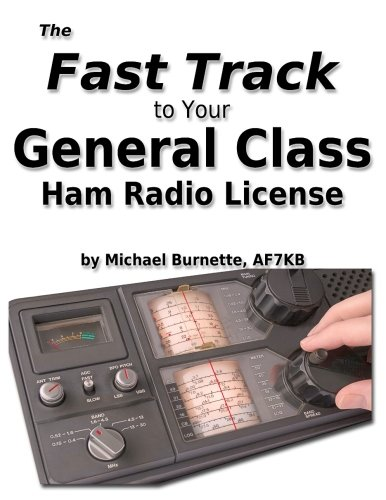 The Fast Track to Your General Class Ham Radio License: Covers all FCC General Class Exam Questions July 1, 2015 until June 30, 2019 (Fast Track Ham License Series) (Volume 2)