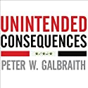 Unintended Consequences: How War in Iraq Strengthened America's Enemies Audiobook by Peter W. Galbraith Narrated by Alan Sklar