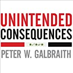 Unintended Consequences: How War in Iraq Strengthened America's Enemies | Peter W. Galbraith