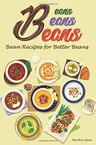 Beans, Beans, Beans: Bean Recipes for Better Beans