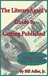 The Literary Agent's Guide to Getting Published and Making Money from Your Writing