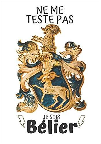 Ne Me Teste Pas Je Suis Belier Carnet De Notes Journal De Bord Astrologie Tableau De Compatibilite Des Signes Zodiaques Grand Format Papier Blanc Premium Couverture Matte French Edition Edition Dev