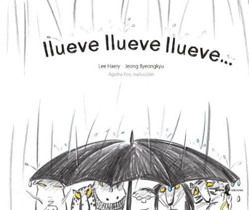 Llueve, llueve, llueve . . . (Spanish Edition): Lee Haery, Jeong Byeongkyu, Agatha Yoo: 9789689482048: Amazon.com: Books