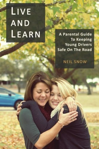 Live and Learn: A parental gude to keeping young drivers safe on the road