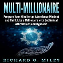 Multi-Millionaire: Program Your Mind for an Abundance Mindset and Think Like a Millionaire with Subliminal Affirmations and Hypnosis Audiobook by Richard G. Miles Narrated by Infinity Productions