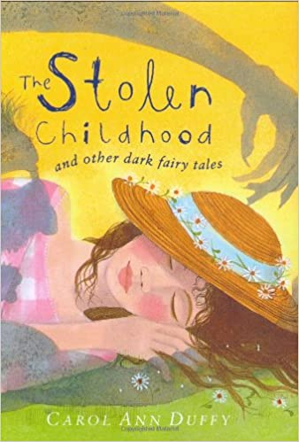 The Stolen Childhood And Other Dark Fairy Tales Carol Ann Duffy Jane Ray 9780141380124 Amazon Books