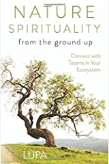 Nature Spirituality From the Ground Up: Connect with Totems in Your Ecosystem Paperback