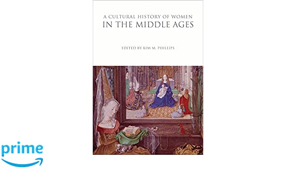 A Cultural History Of Women In The Middle Ages Histories Series Kim M Phillips 9781350009684 Amazon Books