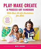 creative painting ideas Play, Make, Create, A Process-Art Handbook: With over 40 Art Invitations for Kids * Creative Activities and Projects that Inspire Confidence, Creativity, and Connection