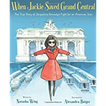 When Jackie Saved Grand Central: The True Story of Jacqueline Kennedy's Fight for an American Icon